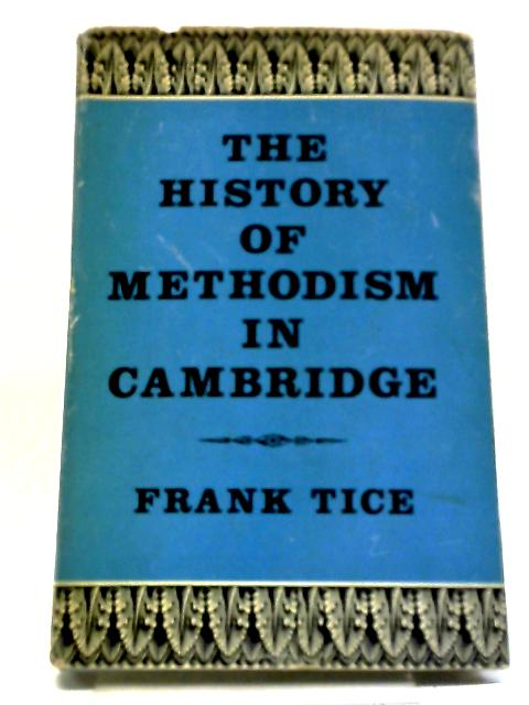 The History of Methodism in Cambridge. by Frank Tice