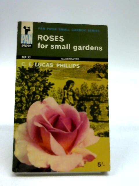 Roses For Small Gardens by Phillips, CE Lucas