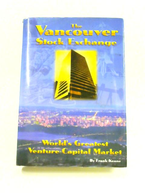 The Vancouver Stock Exchange By Frank Keane