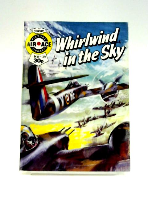 Air Ace Picture Library No. 39: Whirlwind in the Sky by Unknown