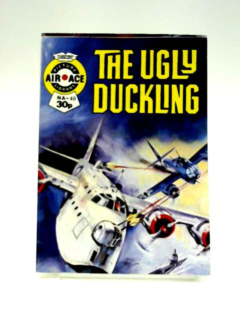 Air Ace Picture Library No. 40: The Ugly Duckling by Unknown