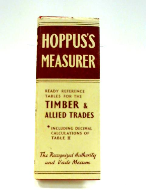Hoppus's Measurer: A series of Tables of Ready Reference for the Timber and Allied Trades by Edward Hoppus