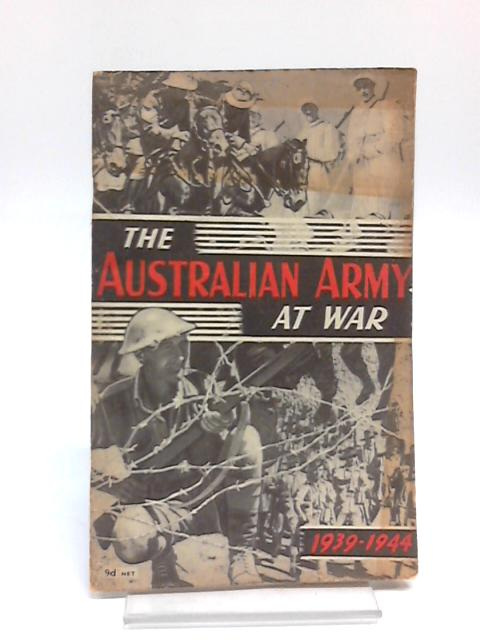 The Australian Army at War - An Official Record of Service in Two Hemispheres 1939-1944 by HMSO