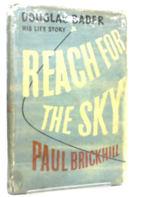 Reach for the Sky, The Story of Douglas Bader by Paul Brickhill