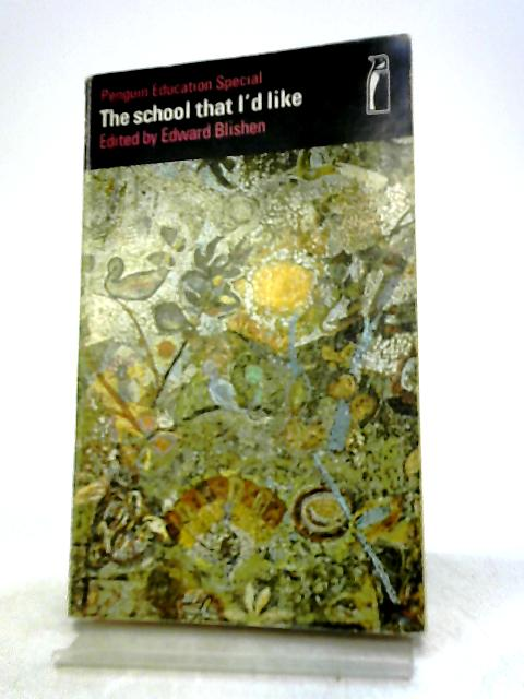 The School That I'd Like by Blishen, Edward
