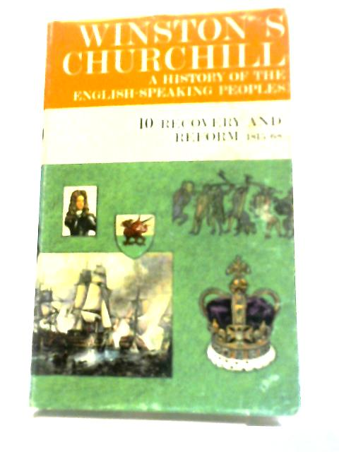The Blenheim Edition of A History of the English Speaking Peoples 10. Recovery and Reform by Winston S. Churchill