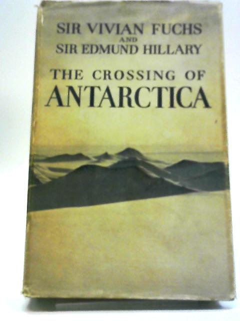 The Crossing of Antarctica: The Commonwealth Trans-Antarctic Expedition, 1955-1958 by Vivian Fuchs