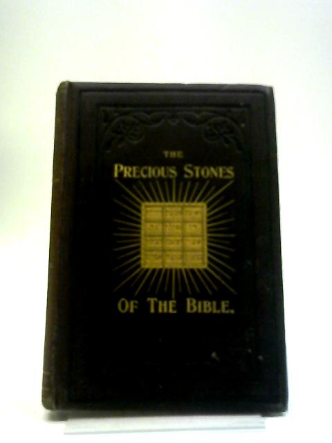 The Precious Stones Of The Bible: Descriptive And Symbolical by Edward Clapton