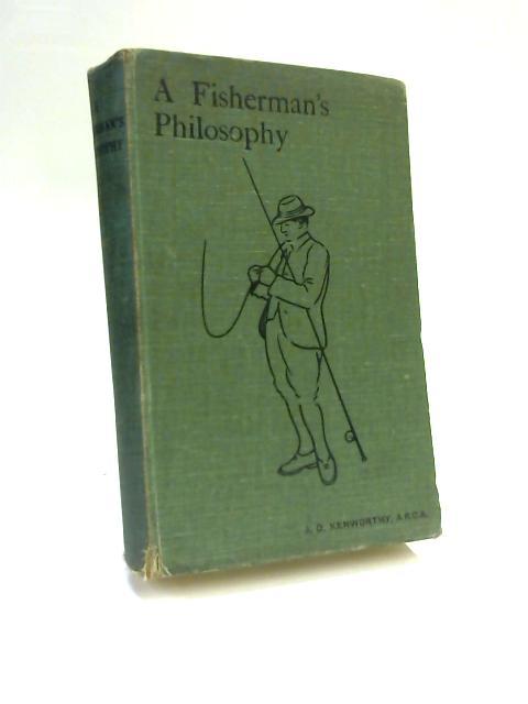 A Fisherman's Philosophy by J. D. Kenworthy
