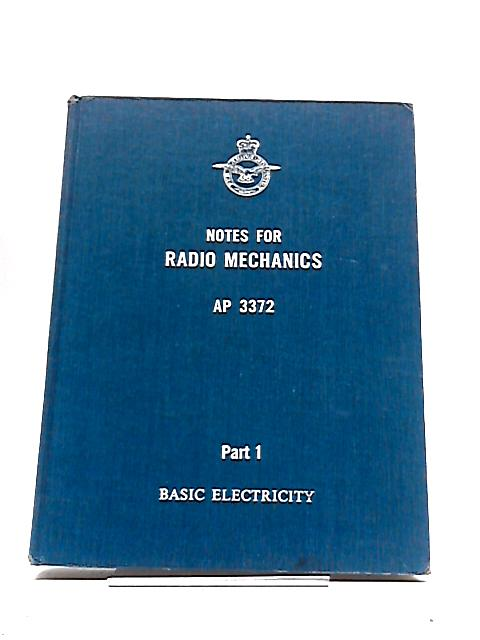 Electronic Engineering Trade Group Part 1 Basic Electricity : Notes for Radio Mechanics AP 3372 by Ministry of Defence