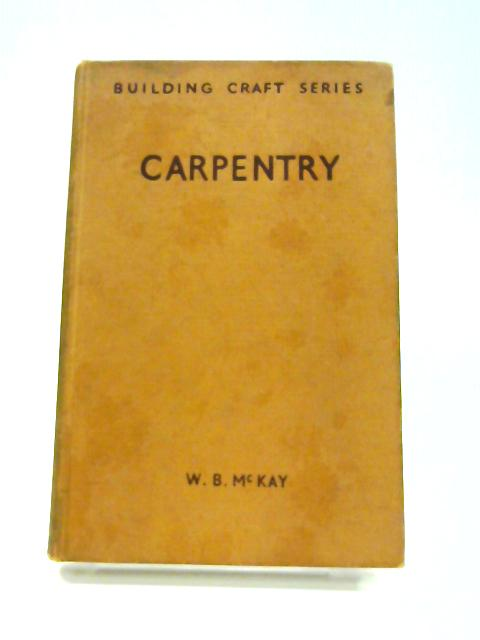 Carpentry: Building Craft Series by William Barr McKay