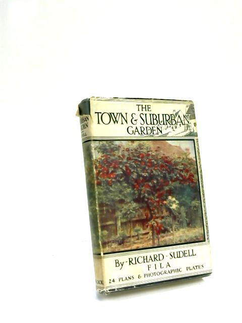 The Town and Suburban Garden by Richard Sudell