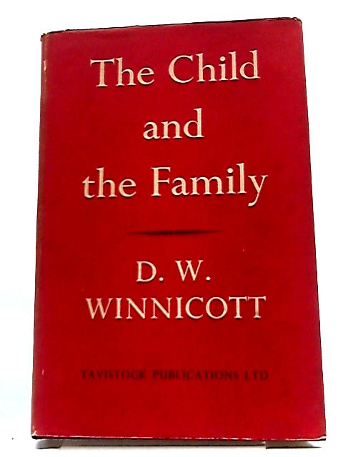 The Child and the Family : First Relationships by D. W. Winnicott