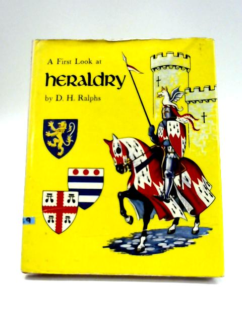A First Look at Heraldry by Dorothy H. Ralphs