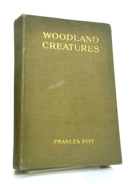 Woodland Creatures, Being Some Wild Life Studies by Frances Pitt