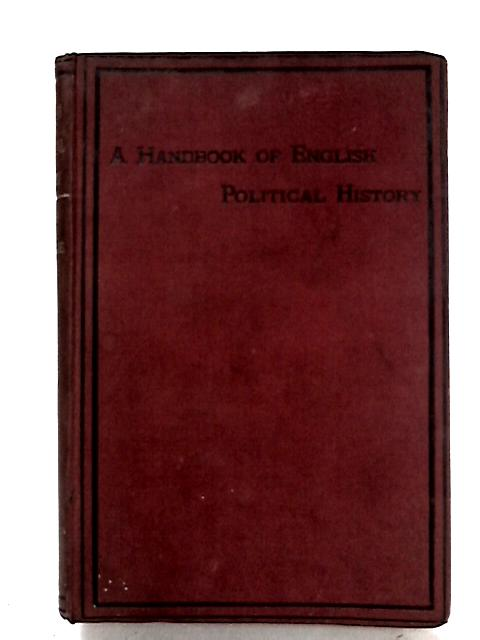 A Handbook in Outline of the Political History of England to 1882 by Arthur H. Dyke Acland
