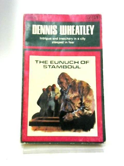 The Eunuch of Stamboul by Wheatley, Dennis