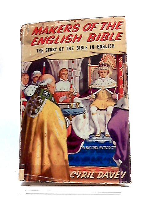 Makers Of The English Bible: The Story Of The Bible In English by Cyril Davey