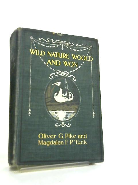 Wild Nature Wooed & Won by Oliver G. Pike & Magdalen F. P. Tuck