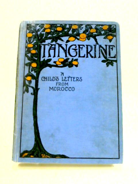 Tangerine: A Child's Letters from Morocco by T. E. Waltham (ed)
