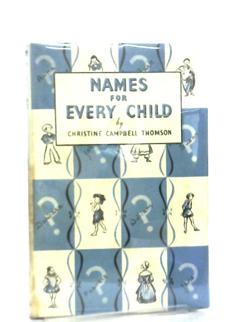 Names for Every Child. A guide to Personal names and their meanings by Christine C. Thomson