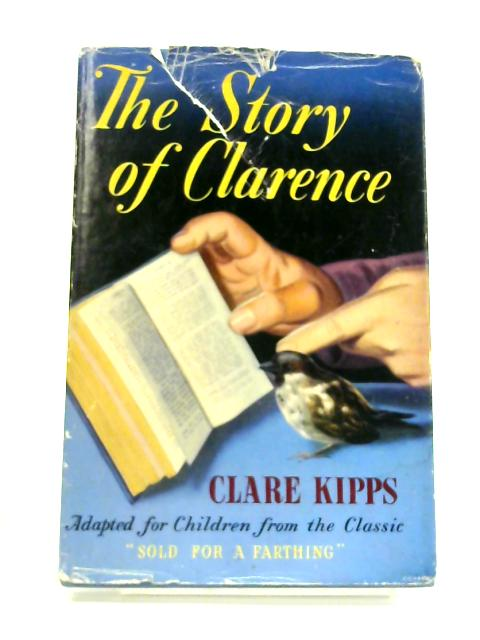 The Story of Clarence: Adapted for Children from the Classic 'Sold for a Farthing by Clare Kipps