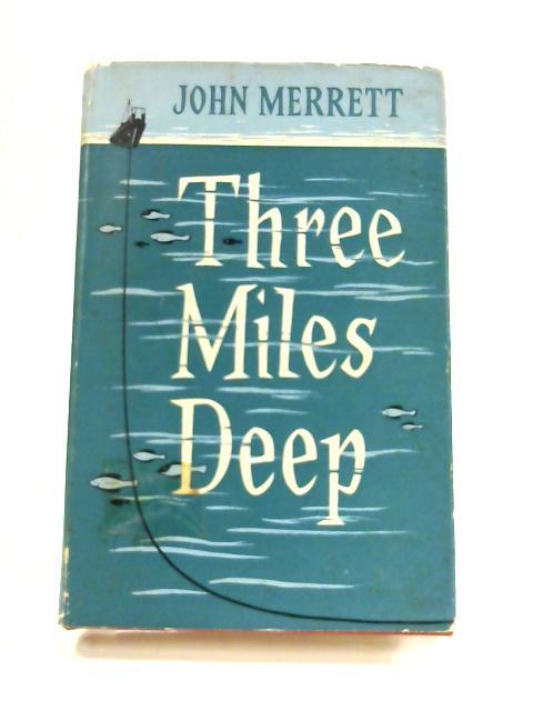Three Miles Deep: The Story of the Transatlantic Cables by John Merrett