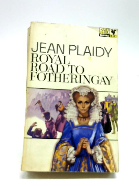 Royal Road To Fotheringay by Plaidy, Jean