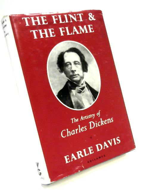The Flint and the Flame: The Artistry of Charles Dickens by Earle Davis