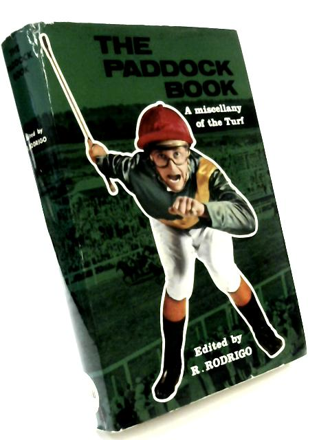 The Paddock Book: A Miscellany of the Turf by R. Rodrigo