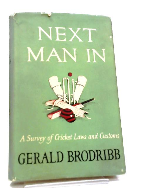 Next Man In, A Survey of Cricket Laws and Customs By Gerald Brodribb