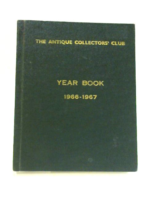 The Antique Collectors' Club: Yearbook 1966-1967: By No Author.