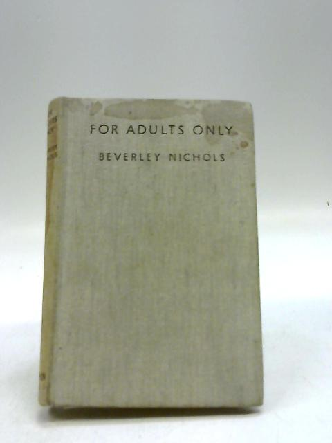 For Adults Only by Beverley Nichols