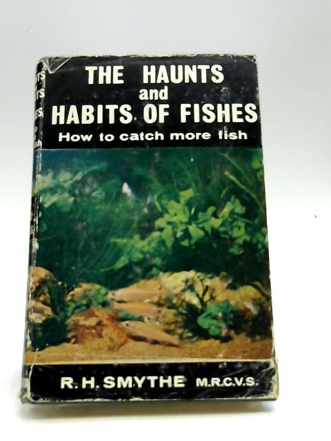 The haunts and habits of fishes: How to catch more fish by Smythe, Reginald Harrison