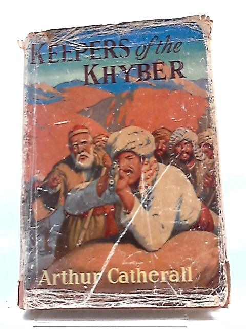 Keepers Of The Khyber By Arthur Catherall