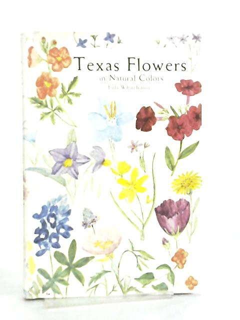 Texas Flowers in Natural Colors By Eula Whitehouse
