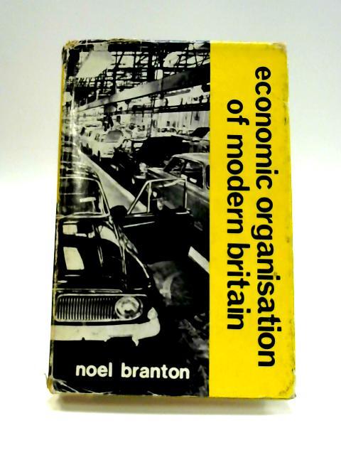 Economic Organisation of Modern Britain By Noel Branton