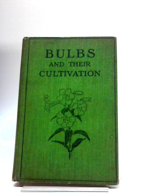 Bulbs And Their Cultivation: A Practical Treatise On The Cultivation And Propagation Of Window And Indoor Bulbous And Tuberous-Rooted Plants By T. W Sanders