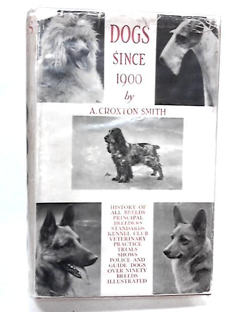 Dogs since 1900 By Smith, Arthur Croxton