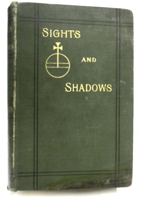 Sights and Shadows Being Examples of the Supernatural. By Frederick George Lee