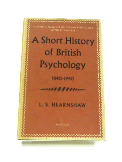 A Short History of British Psychology 1840-1940 By L. S. Hearnshaw