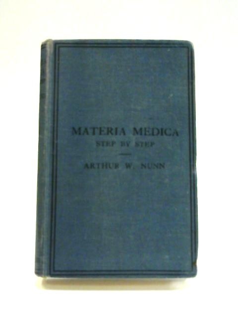 Materia Medica: Step By Step By Arthur W. Nunn
