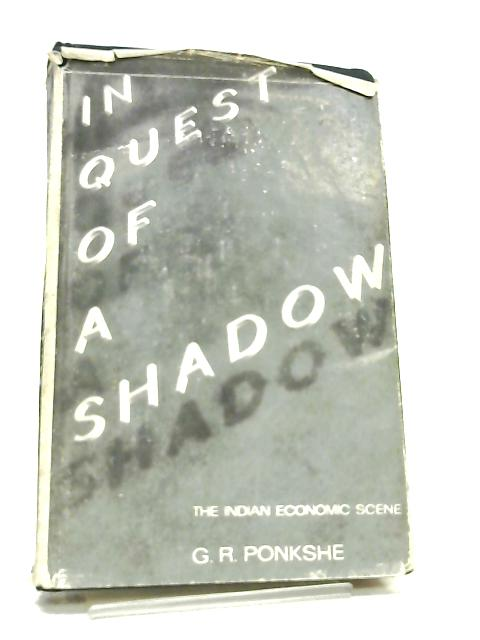 In Quest of a Shadow, The Indian Economic Scene By G. R. Ponkshe
