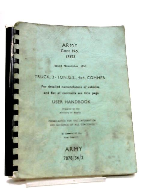 Army Code No. 17823 Truck 3-ton GS 4x4 Commer User Handbook By Anon