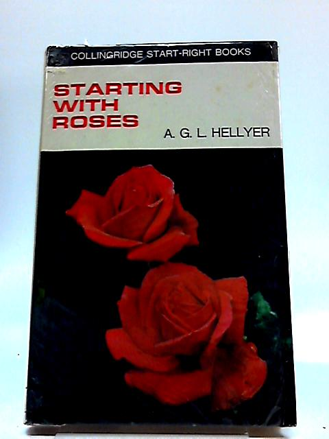 Starting With Roses By A. G. L Hellyer