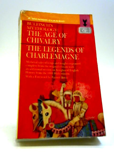 The age of chivalry and legends of Charlemagne ;: Or Romance of the Middle Ages Thomas Bulfinch ; with a foreword by Palmer Bovie (Mentor classic) By Bulfinch, Thomas
