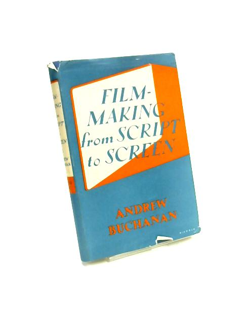Film-Making From Script To Screen By Andrew Buchanan