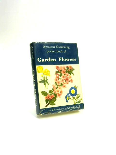 Amateur Gardening' pocket book of garden flowers By James S Dakers