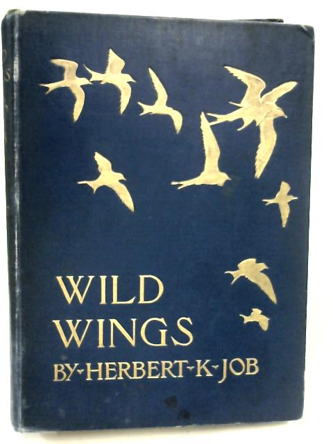 Wild Wings - Adventures Of A Camera Punter Among The Larger Wild Birds Of North America On Sea And Land By Herbert Keightley Job