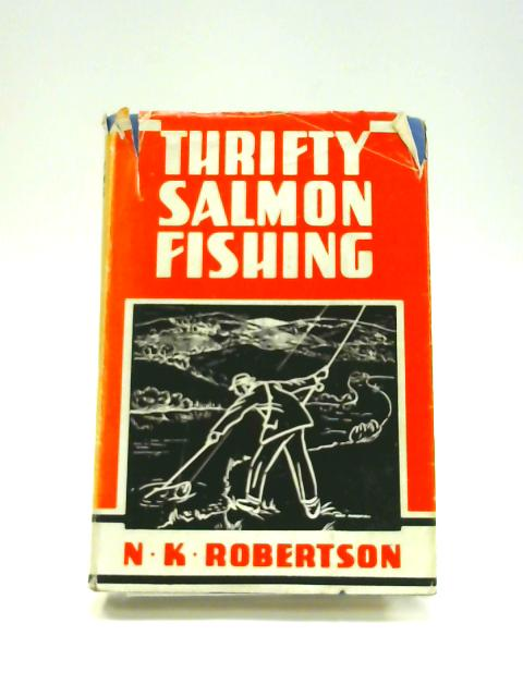 Further Thrifty Salmon Fishing By N. K. Robertson